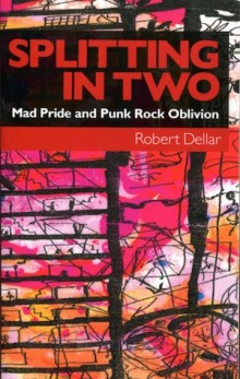 front cover image for the book SPLITTING IN TWO: Mad Pride and Punk Rock Oblivion' by Robert Dellar