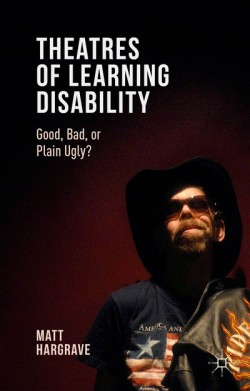 Review: Theatres of Learning Disability: Good, bad or plain ugly