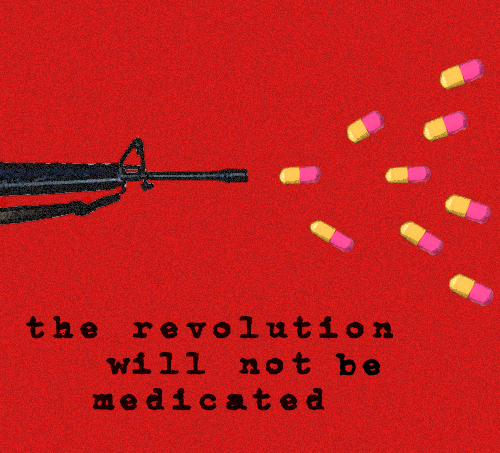 The Revolution will not be Medicated
